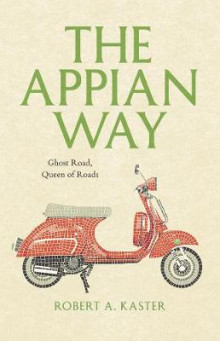 The Appian Way av Robert A. Kaster (Innbundet)