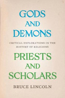 Gods and Demons, Priests and Scholars av Bruce Lincoln (Heftet)
