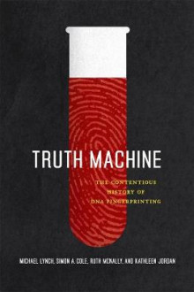 Truth Machine av Michael Lynch, Simon A. Cole, Ruth McNally og Kathleen Jordan (Heftet)