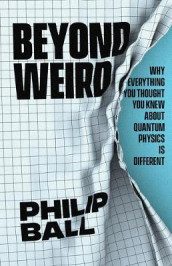 Beyond Weird av Philip Ball (Innbundet)