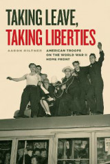 Omslag - Taking Leave, Taking Liberties - American Troops on the World War II Home Front