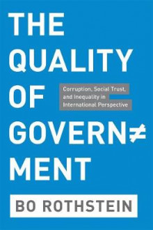 THE QUALITY OF GOVERNMENT - CORRUPTION, SOCIALTRUST AND INEQUALITY IN INTERNATIONAL PERSPECTIVE av Bo Rothstein (Heftet)