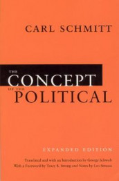 The Concept of the Political - Expanded Edition av Carl Schmitt, George Schwab, Leo Strauss og Tracy B. Strong (Heftet)