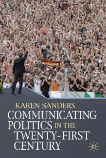 Communicating Politics in the Twenty-first Century av Karen Sanders (Heftet)