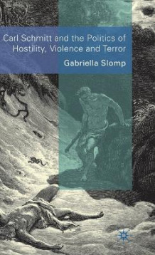 Carl Schmitt and the Politics of Hostility, Violence and Terror av Gabriella Slomp (Innbundet)