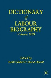 Dictionary of Labour Biography: v. 13 (Innbundet)