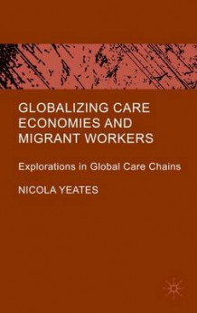 Globalizing Care Economies and Migrant Workers av Nicola Yeates (Innbundet)