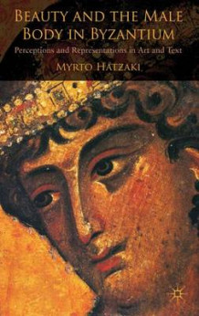 Beauty and the Male Body in Byzantium av Myrto Hatzaki (Innbundet)