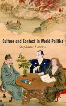 Culture and Context in World Politics av Stephanie Lawson (Innbundet)