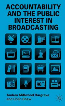Accountability and the Public Interest in Broadcasting av Andrea Millwood Hargrave og Colin Shaw (Innbundet)