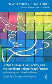 Global Change, Civil Society and the Northern Ireland Peace Process (Innbundet)