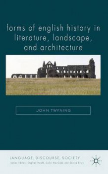 Forms of English History in Literature, Landscape, and Architecture av John Twyning (Innbundet)