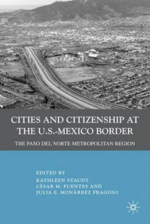 Cities and Citizenship at the U.S.-Mexico Border (Innbundet)