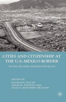 Cities and Citizenship at the U.S.-Mexico Border (Heftet)