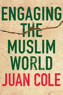 Engaging the Muslim World av Juan Cole (Heftet)