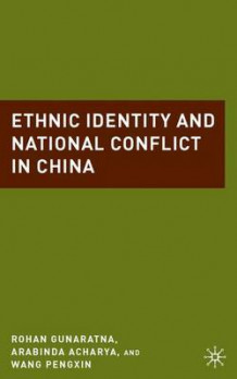 Ethnic Identity and National Conflict in China av Arabinda Acharya, Rohan Gunaratna og Wang Pengxin (Innbundet)