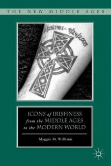 Icons of Irishness from the Middle Ages to the Modern World av Maggie M. Williams (Innbundet)