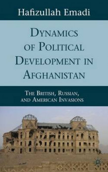 Dynamics of Political Development in Afghanistan av Hafizullah Emadi (Innbundet)