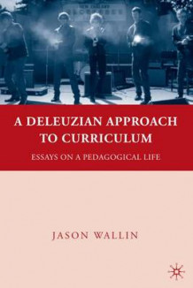 A Deleuzian Approach to Curriculum av Jason J. Wallin (Innbundet)