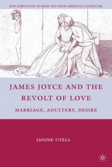 James Joyce and the Revolt of Love av Janine Utell (Innbundet)