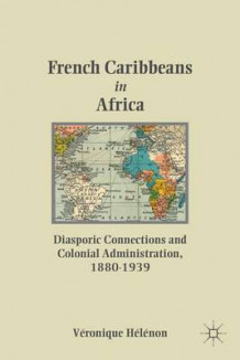 French Caribbeans in Africa av Veronique Helenon (Innbundet)