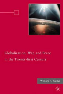 Globalization, War, and Peace in the Twenty-First Century 2010 av William R. Nester (Innbundet)