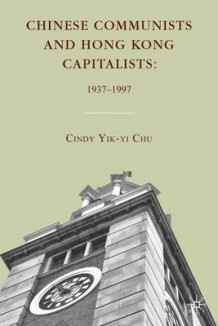 Chinese Communists and Hong Kong Capitalists av Cindy Yik-Yi Chu (Innbundet)