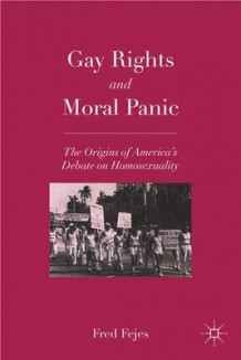 Gay Rights and Moral Panic av Fred Fejes (Heftet)