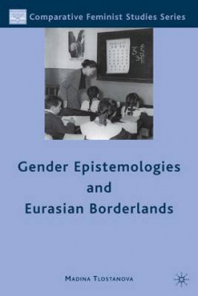 Gender Epistemologies and Eurasian Borderlands av Madina Tlostanova (Innbundet)