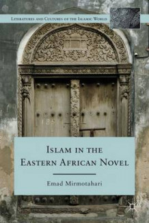 Islam in the Eastern African Novel av Emad Mirmotahari (Innbundet)