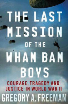 Last Mission of the Wham Bam Boys av Gregory A. Freeman (Innbundet)