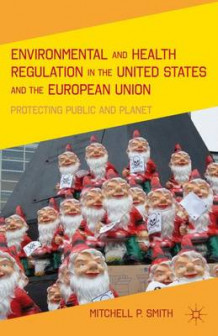 Environmental and Health Regulation in the United States and the European Union av Mitchell P. Smith (Innbundet)