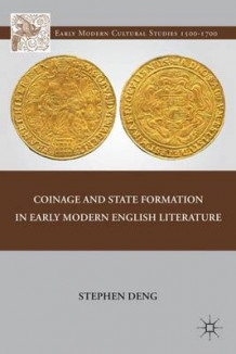 Coinage and State Formation in Early Modern English Literature av Stephen Deng (Innbundet)