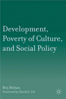 Development, Poverty of Culture, and Social Policy av Brij Mohan (Innbundet)