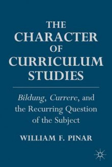 Character of Curriculum Studies av William F. Pinar (Innbundet)