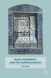 Islam, Modernity, and the Human Sciences av Ali Zaidi (Innbundet)