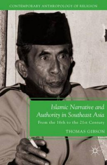 Islamic Narrative and Authority in Southeast Asia av T. Gibson (Heftet)