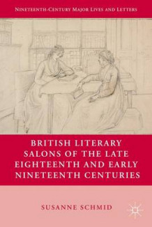 British Literary Salons of the Late Eighteenth and Early Nineteenth Centuries av Susanne Schmid (Innbundet)