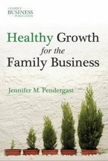 Healthy Growth for the Family Business av Jennifer M. Pendergast (Innbundet)
