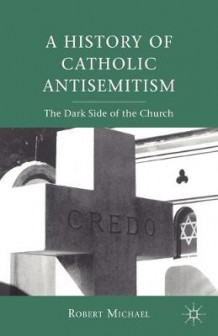 A History of Catholic Antisemitism av Robert Michael (Heftet)