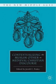 Contextualizing the Muslim Other in Medieval Christian Discourse (Innbundet)