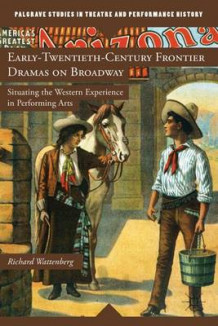 Early-Twentieth-Century Frontier Dramas on Broadway av Richard Wattenberg (Innbundet)