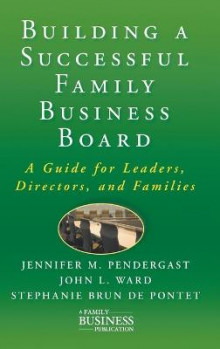 Building a Successful Family Business Board av Jennifer M. Pendergast, John L. Ward og Stephanie Brun De Pontet (Innbundet)