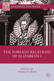 Foreign Relations of Elizabeth I (Innbundet)