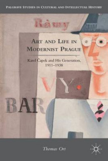 Art and Life in Modernist Prague av Thomas Ort (Innbundet)