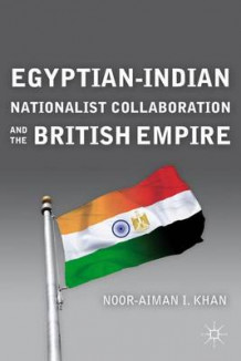 Egyptian-Indian Nationalist Collaboration and the British Empire av Noor-Aiman I. Khan (Innbundet)