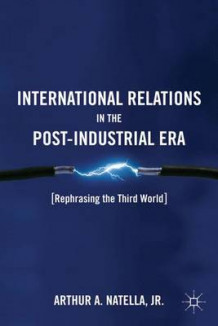 International Relations in the Post-Industrial Era av Arthur Natella (Innbundet)