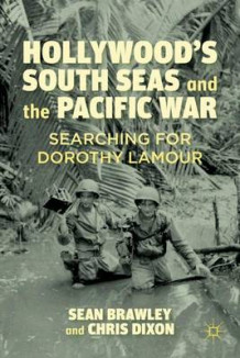 Hollywood's South Seas and the Pacific War av Sean Brawley og Chris Dixon (Innbundet)