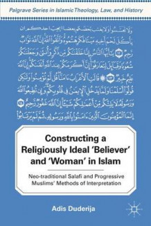Constructing a Religiously Ideal 'Believer' and 'Woman' in Islam av Adis Duderija (Innbundet)