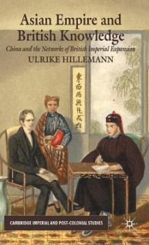 Asian Empire and British Knowledge av Ulrike Hillemann (Innbundet)